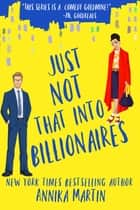 Just Not That Into Billionaires ebook by Annika Martin