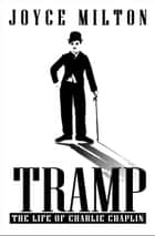 Tramp - The Life of Charlie Chaplin ebook by Joyce Milton