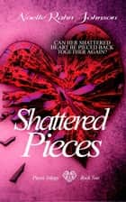 Shattered Pieces book 2 - Pieces ebook by Noelle Rahn-Johnson