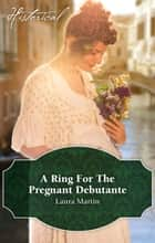 A Ring For The Pregnant Debutante ebook by Laura Martin