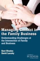 Managing Conflict in the Family Business ebook by K. Rhodes,D. Lansky