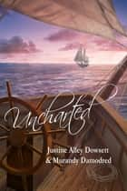 Uncharted ebook by Justine Alley Dowsett, Murandy Damodred