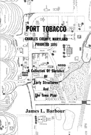 Port Tobacco, MD - Prior to 1895 - Civil War era Port Tobacco, MD ebook by James L. Barbour