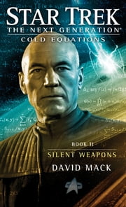 Star Trek: The Next Generation: Cold Equations: Silent Weapons - Book Two ebook by David Mack