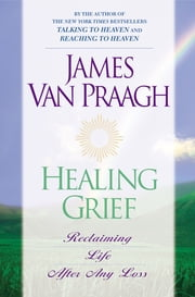Healing Grief ebook by James Van Praagh