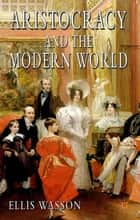 Aristocracy and the Modern World ebook by Professor Ellis Wasson
