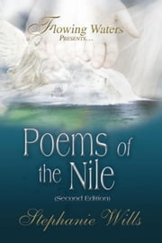 Flowing Waters Presents…Poems of the Nile - Second Edition ebook by Stephanie Wills