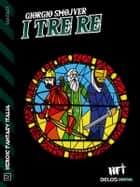 I tre Re ebook by Giorgio Smojver, Pietro Rotelli