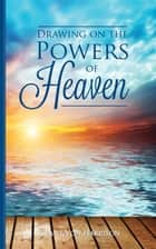 Drawing on the Powers of Heaven ebook by Grant Von Harrison