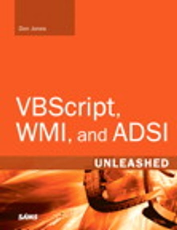VBScript, WMI, and ADSI Unleashed - Using VBScript, WMI, and ADSI to Automate Windows Administration eBook by Don Jones