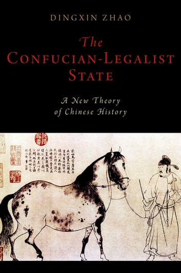 The Confucian-Legalist State - A New Theory of Chinese History ebook by Dingxin Zhao