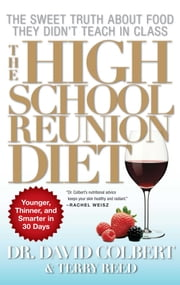 The High School Reunion Diet - Lose 20 Years in 30 Days ebook by Terry Reed,Dr. David A. Colbert, M.D.
