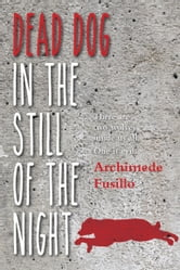 Dead Dog in the Still of the Night ebook by Archimede Fusillo