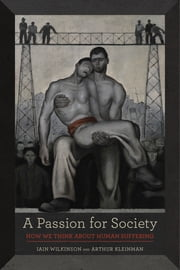 A Passion for Society - How We Think about Human Suffering ebook by Iain Wilkinson,Arthur Kleinman