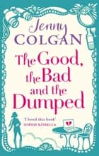 The Good, The Bad And The Dumped ebook by Jenny Colgan