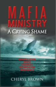 MAFIA MINISTRY - A CRYING SHAME ebook by CHERYL BROWN
