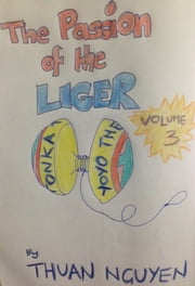 Passion of the Liger: Volume 3 ebook by Thuan Nguyen
