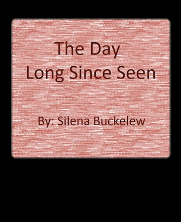 The Day Long Since Seen ebook by Silena Buckelew