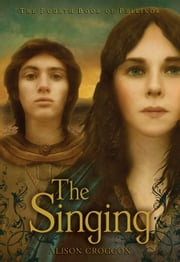 The Singing - The Fourth Book of Pellinor ebook by Alison Croggon