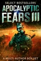Apocalyptic Fears III - Selected Science Fiction Thrillers: A Multi-Author Box Set ebook by David VanDyke, Joseph J. Bailey, Randall J. Morris,...