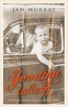 Goodbye Lullaby ebook by Jan Murray