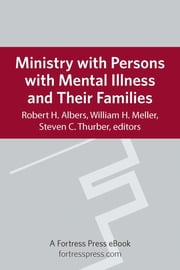 Ministry with Persons with Mental Illness and Their Families ebook by Robert H. Albers,William H. Meller,Steven D. Thurber