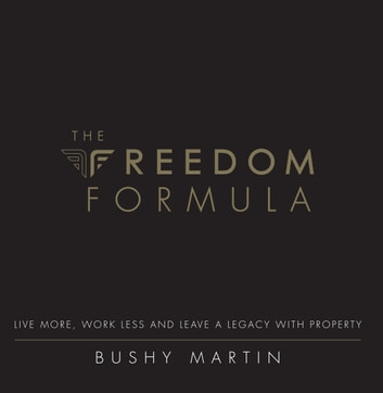 The Freedom Formula - Live More, Work Less and Leave a Legacy With Property ebook by Bushy Martin