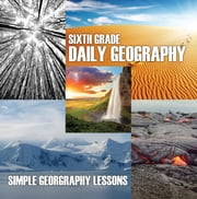 Sixth Grade Daily Geography: Simple Geography Lessons - Wonders Of The World for Kids 6Th Grade Books ebook by Baby Professor