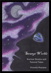 Strange Worlds: Surreal Stories and Tainted Tales ebook by Victoria Pearson