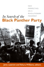 In Search of the Black Panther Party - New Perspectives on a Revolutionary Movement ebook by Jama Lazerow,Yohuru Williams,Robert O. Self,Rod Bush