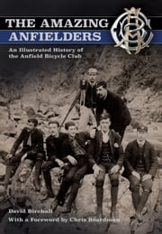 Amazing Anfielders - An Illustrated History of the Anfield Bicycle Club ebook by David Birchall,Chris Boardman,MBE