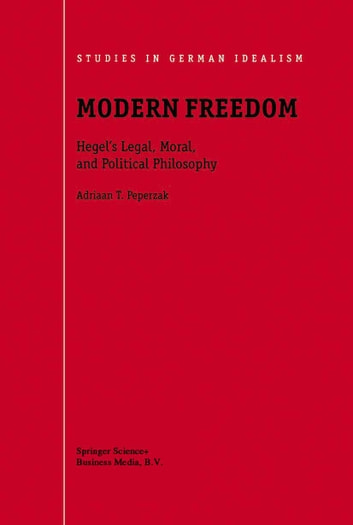 Modern Freedom - Hegel's Legal, Moral, and Political Philosophy ebook by Adriaan T Peperzak