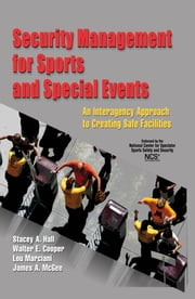 Security Management for Sports and Special Events - An Interagency Approach to Creating Safe Facilities ebook by Stacey A. Hall,Walter E. Cooper,Lou Marciani,James A. McGee
