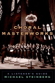 Choral Masterworks - A Listener's Guide ebook by Michael Steinberg