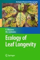 Ecology of Leaf Longevity ebook by Kihachiro Kikuzawa,Martin J. Lechowicz
