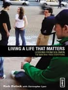 Living a Life That Matters ebook by Mark Matlock, Chris Lyon
