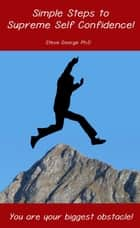 Simple Steps to Supreme Self Confidence ebook by Steve George