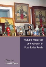 Multiple Moralities and Religions in Post-Soviet Russia ebook by Jarrett Zigon