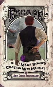 Escape OR, Major Bedloe's Cold Iron War Machine ebook by Amy Leigh Strickland