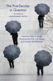 The Post-Secular in Question - Religion in Contemporary Society ebook by Philip Gorski,David Kyuman Kim,John Torpey
