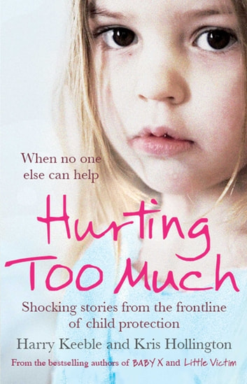 Hurting Too Much - Shocking Stories from the Frontline of Child Protection ebook by Harry Keeble,Kris Hollington