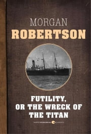 Futility, Or The Wreck Of The Titan ebook by Morgan Robertson