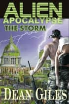 Alien Apocalypse: The Storm ebook by Dean Giles