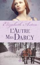 L'Autre Mrs Darcy ebook by Elizabeth Aston, Alix Paupy