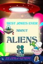 Best Jokes Ever About Aliens ebook by Selena Istefi