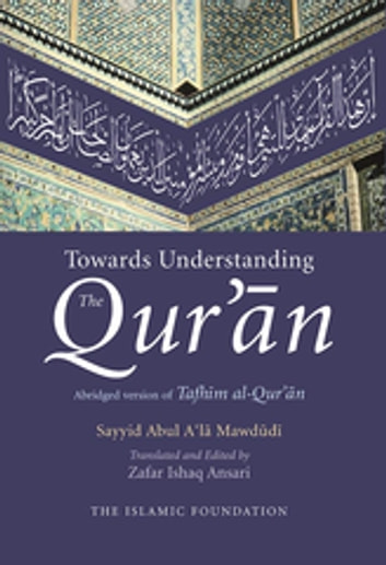 Towards Understanding the Qur'an - English/Arabic Edition (with commentary in English) ebook by Zafar Ishaq Ansari,Sayyid Abul A'la Mawdudi
