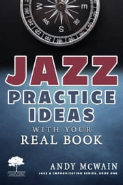 Jazz Practice Ideas with Your Real Book - For Beginner & Intermediate Jazz Musicians ebook by Andy McWain
