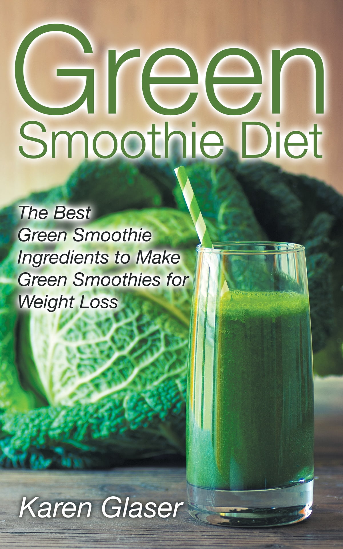 Green Smoothie Diet The Best Green Smoothie Ingredients To Make Green Smoothies For Weight Loss Ebook By Karen Glaser 9781631878718 Rakuten Kobo United States