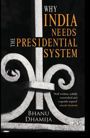 Why India Needs the Presidential System ebook by Bhanu Dhamija