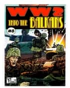 World War 2 Into The Balkans ebook by Ronald Ledwell